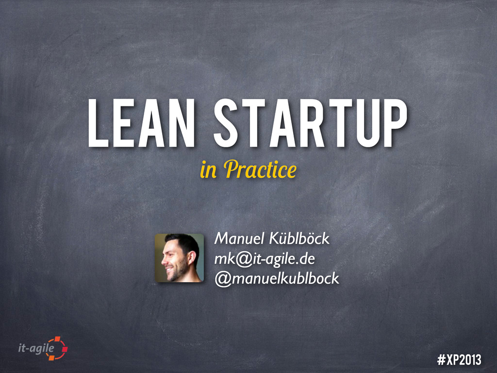 LEAN STARTUP Pr Manuel Küblböck mk@it-agile.de ...