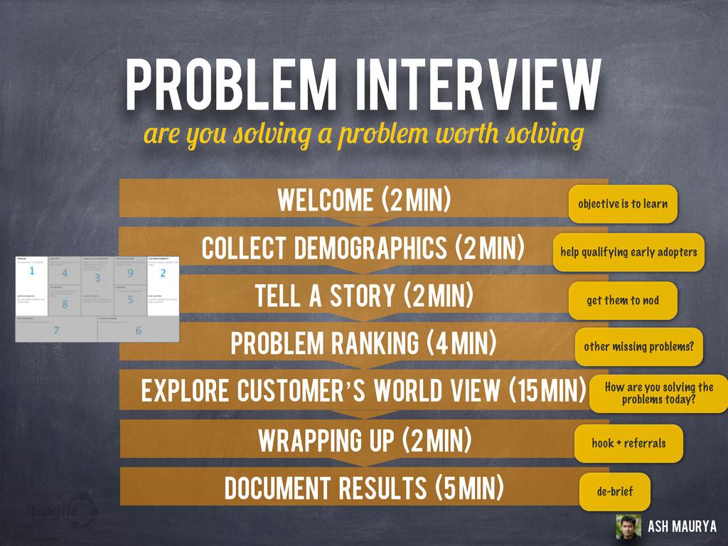 PROBLEM INTERVIEW r v r b w r v Welcome (2 min)...