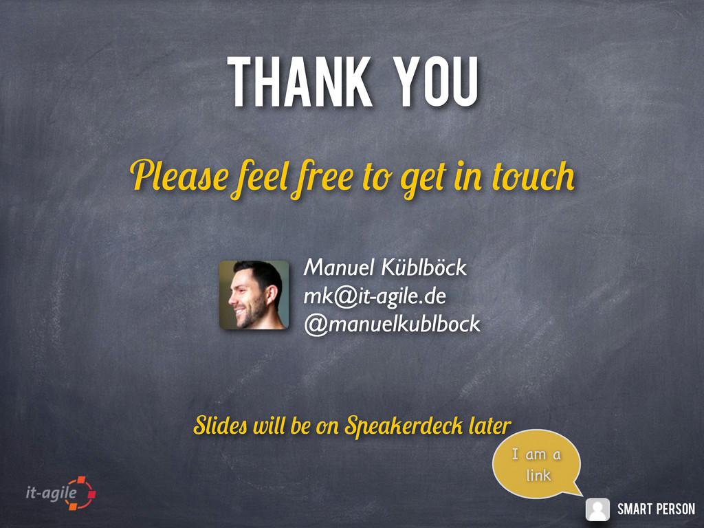 P f fr THANK YOU Manuel Küblböck mk@it-agile.de...
