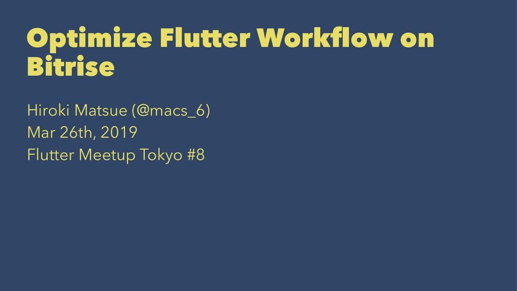 Optimize Flutter Workflow on Bitrise Hiroki Mats...