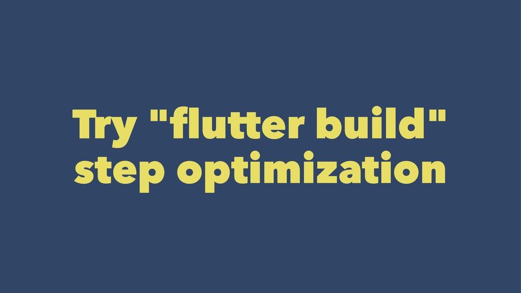 """Try """"flutter build"""" step optimization"""