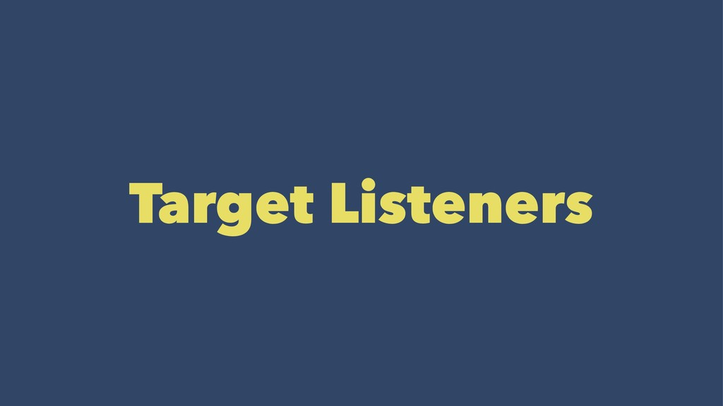 Target Listeners