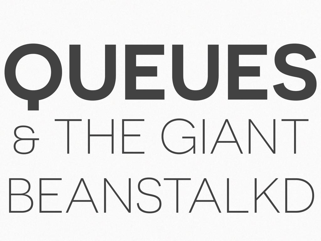 QUEUES & THE GIANT BEANSTALKD