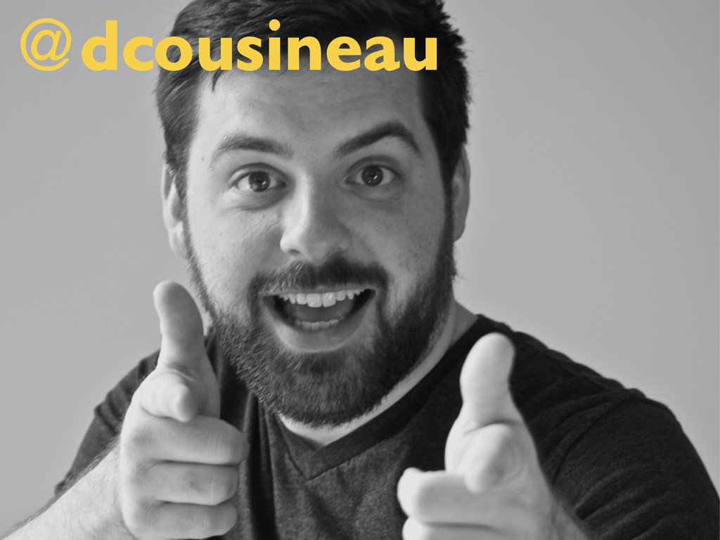 DANIEL COUSINEAU // FOLLOW ME : @DCOUSINEAU OR ...