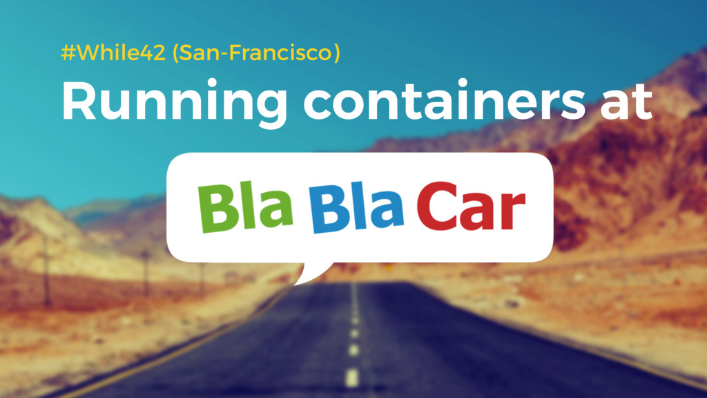 Running containers at #While42 (San-Francisco)