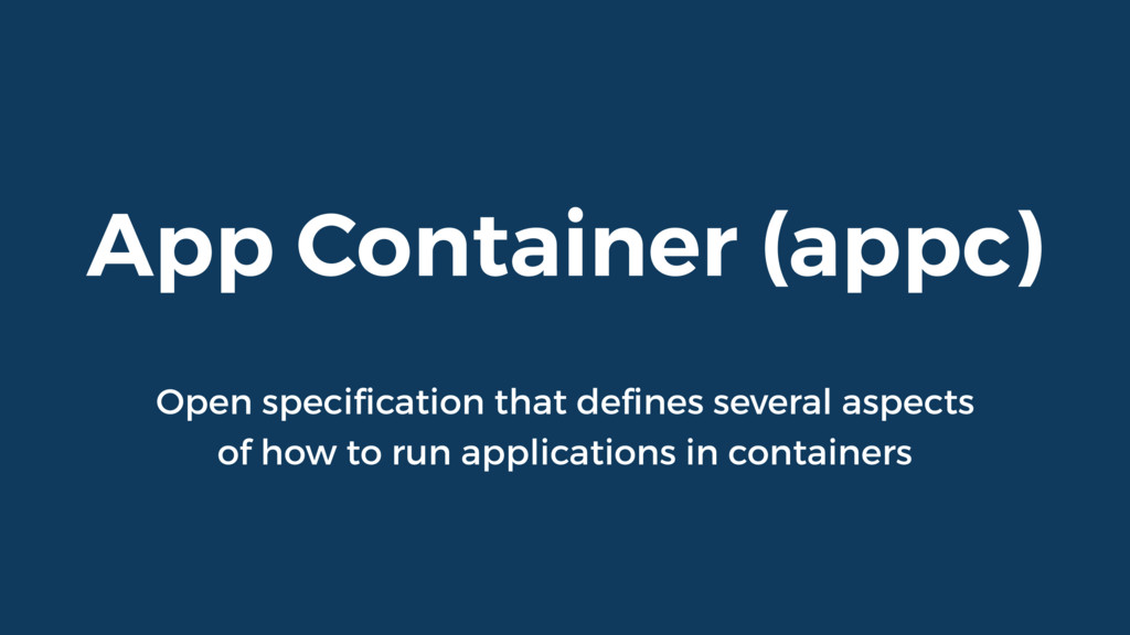 App Container (appc) Open specification that defi...