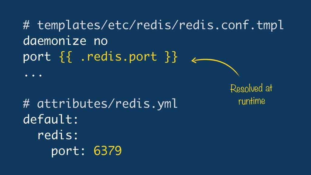# templates/etc/redis/redis.conf.tmpl daemonize...
