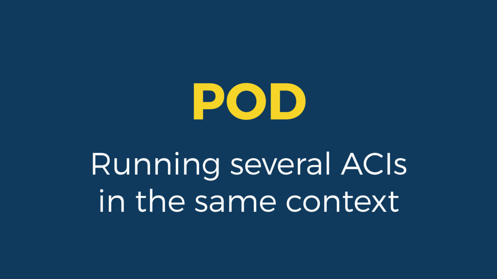 POD Running several ACIs in the same context
