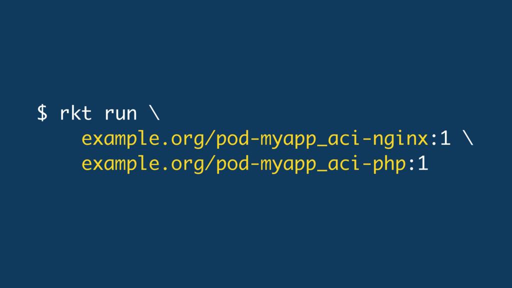 $ rkt run \ example.org/pod-myapp_aci-nginx:1 \...