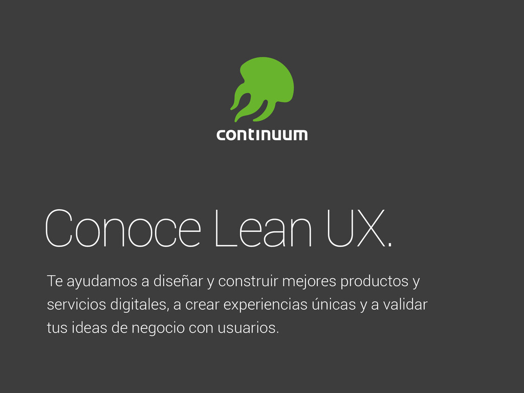 Conoce Lean UX. Te ayudamos a diseñar y constru...