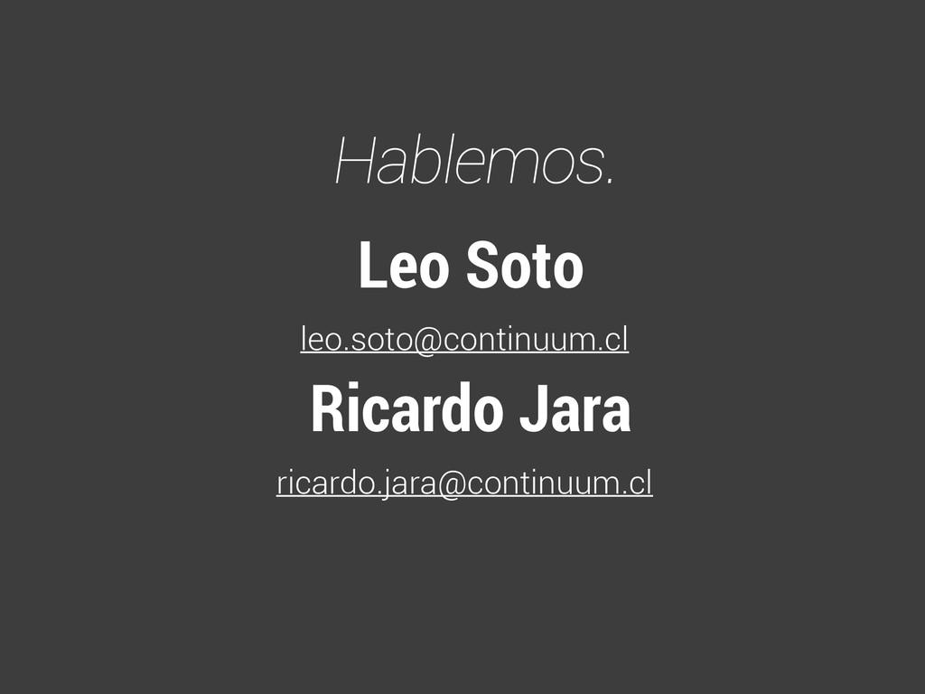 Leo Soto leo.soto@continuum.cl Ricardo Jara ric...