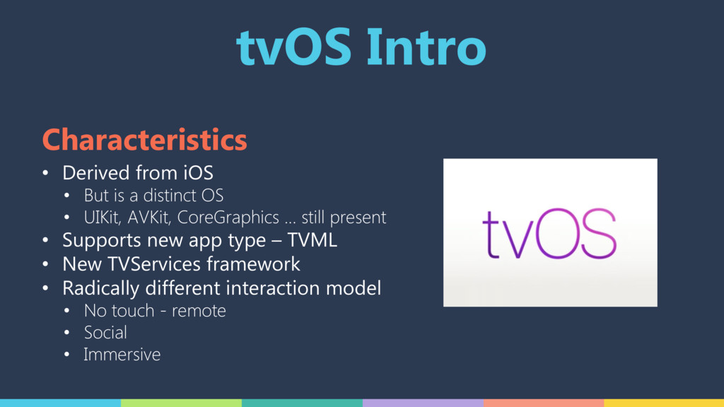 tvOS Intro • Derived from iOS • But is a distin...