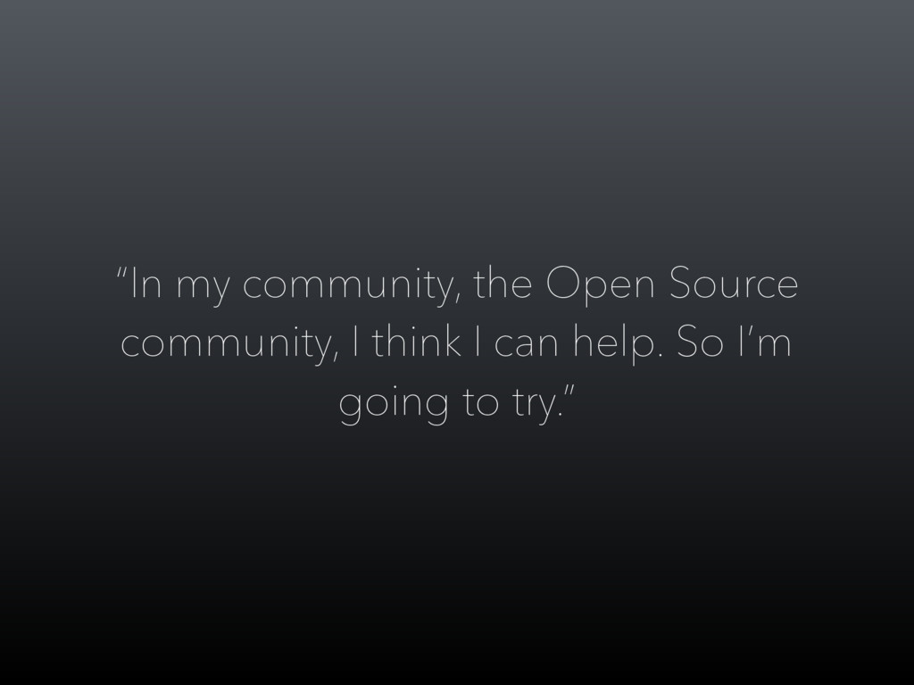 """""""In my community, the Open Source community, I ..."""