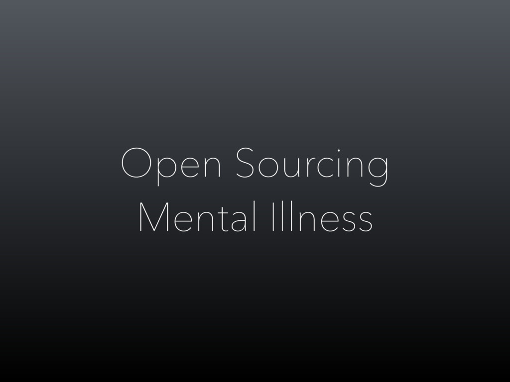 Open Sourcing Mental Illness