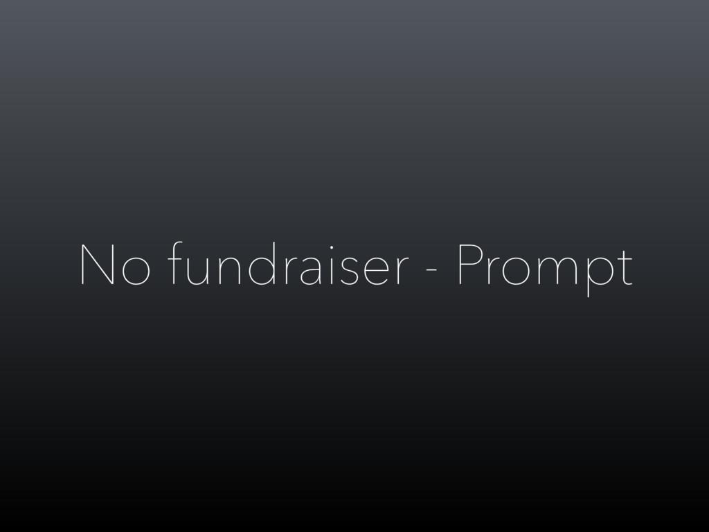 No fundraiser - Prompt