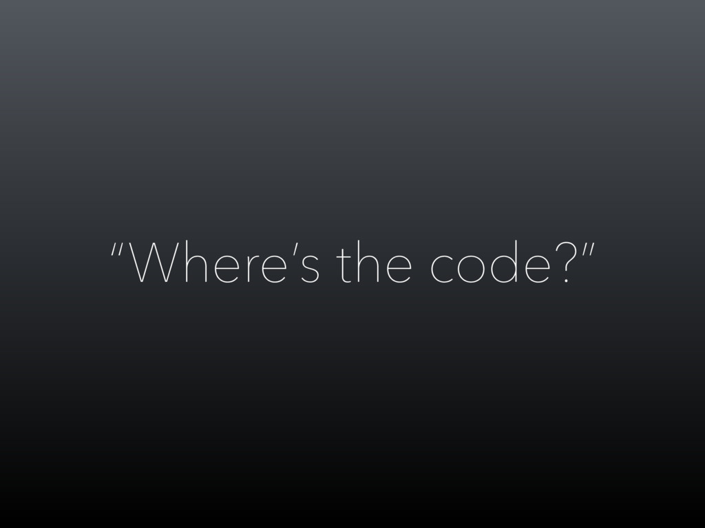 """""""Where's the code?"""""""