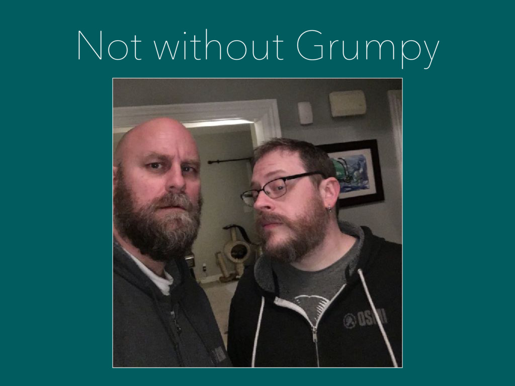 Not without Grumpy