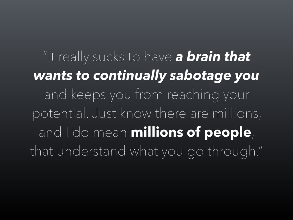 """""""It really sucks to have a brain that wants to ..."""