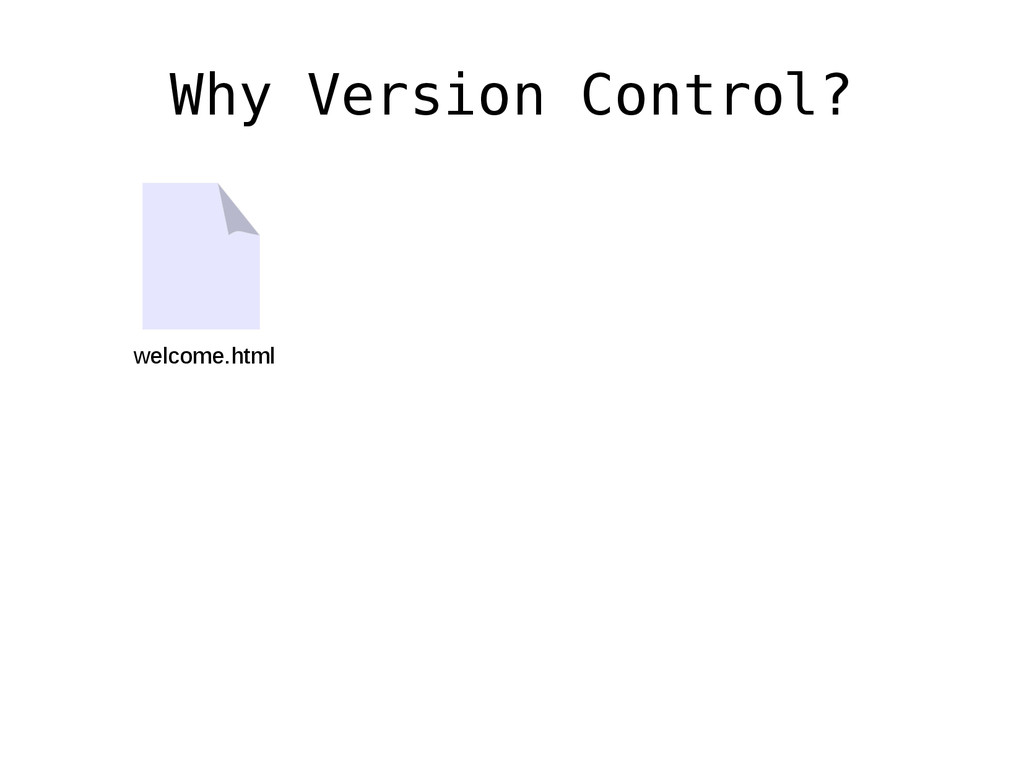 Why Version Control? welcome.html