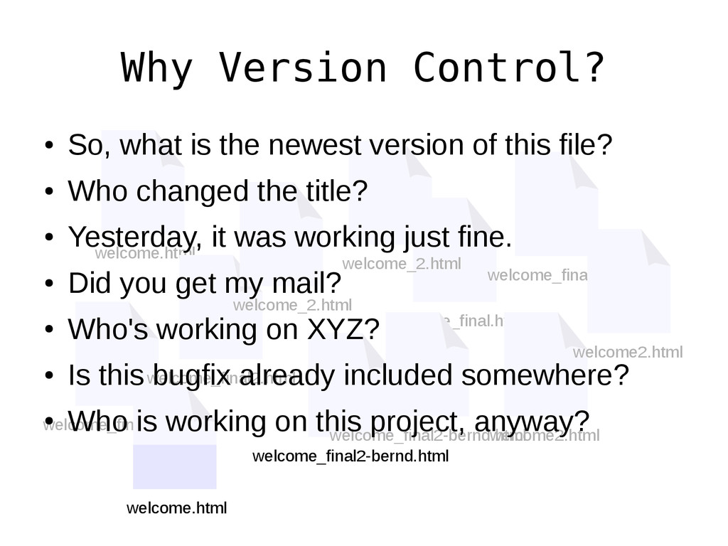 Why Version Control? welcome.html welcome_final...