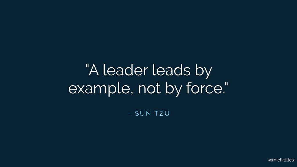 "@michieltcs – S U N T Z U ""A leader leads by ex..."