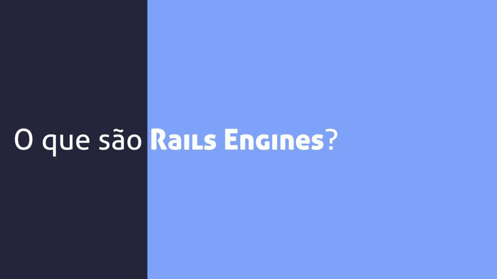 O que são Rails Engines?