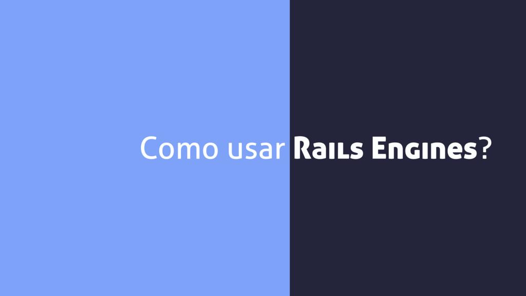 Como usar Rails Engines?