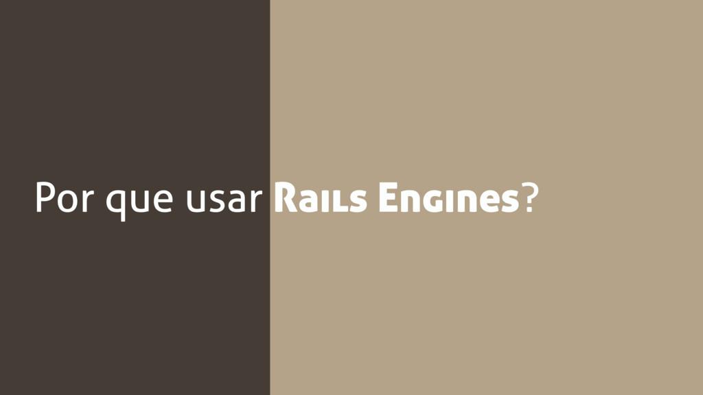 Por que usar Rails Engines?