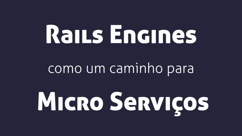 Rails Engines Micro Serviços como um caminho pa...