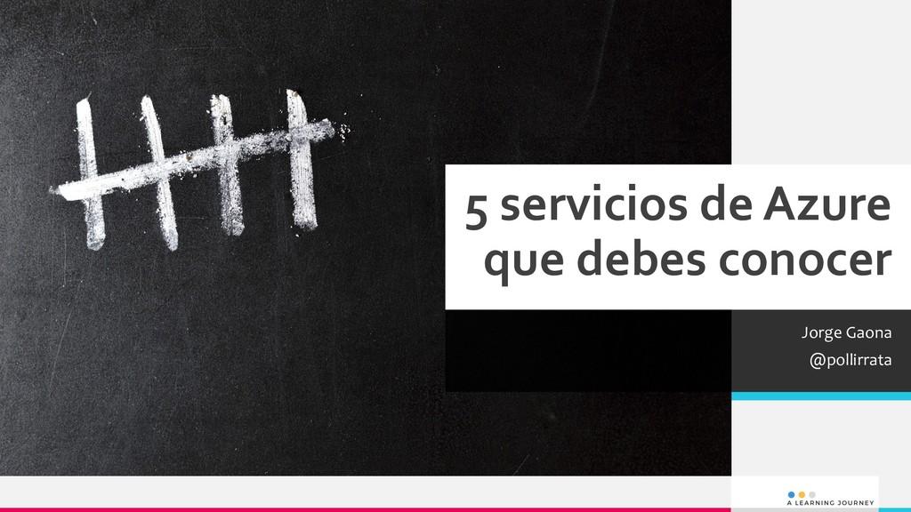 5 servicios de Azure que debes conocer Jorge Ga...