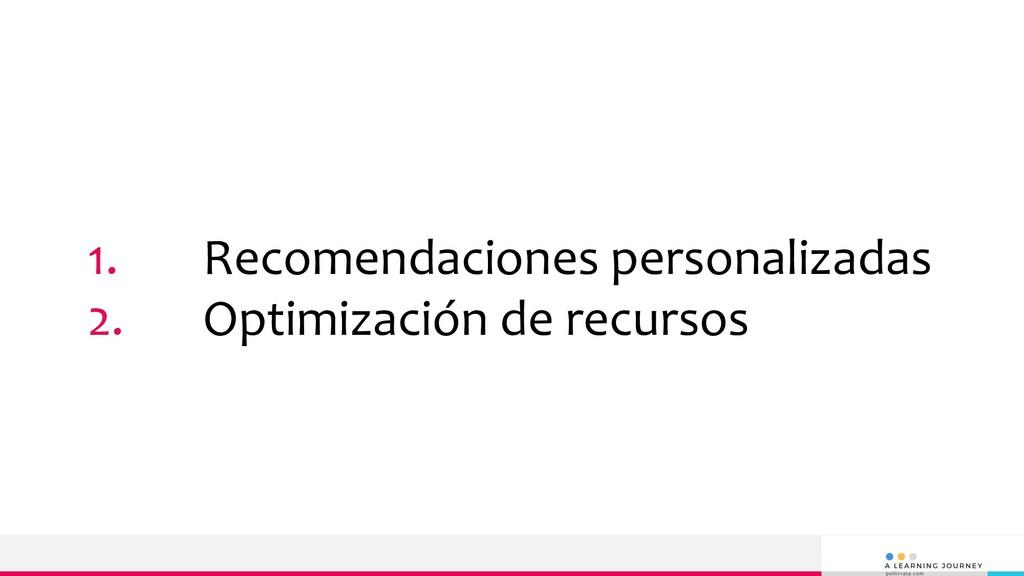 1. Recomendaciones personalizadas 2. Optimizaci...