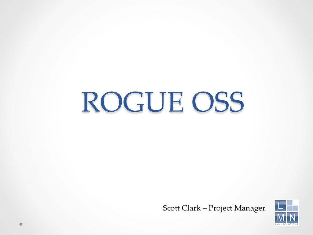 ROGUE OSS Sco+ Clark – Project Manager ...