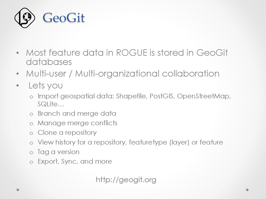 • Most feature data in ROGUE is stored in GeoG...