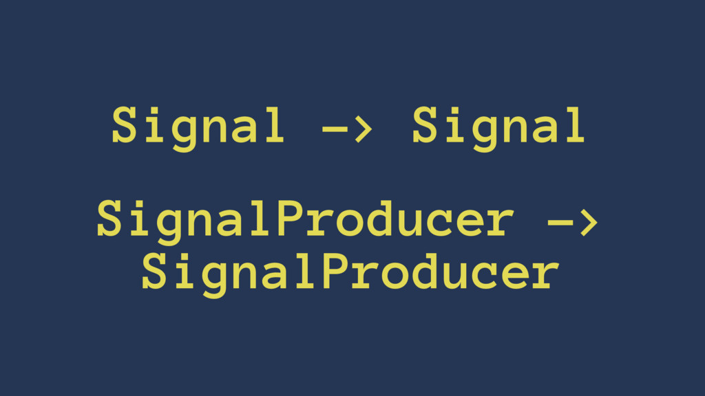 Signal -> Signal SignalProducer -> SignalProduc...
