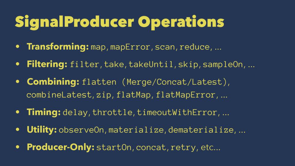 SignalProducer Operations • Transforming: map, ...