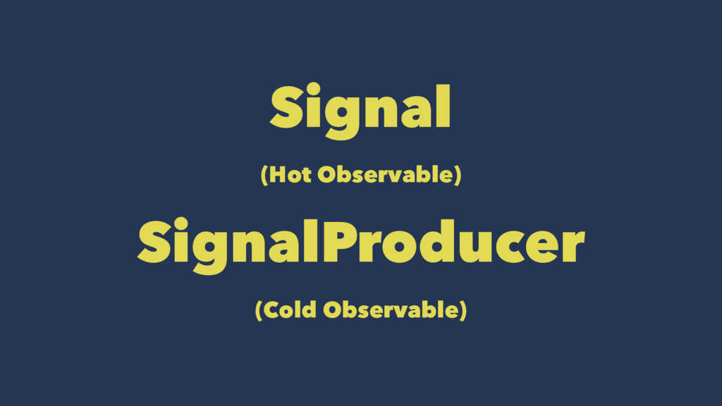 Signal (Hot Observable) SignalProducer (Cold Ob...
