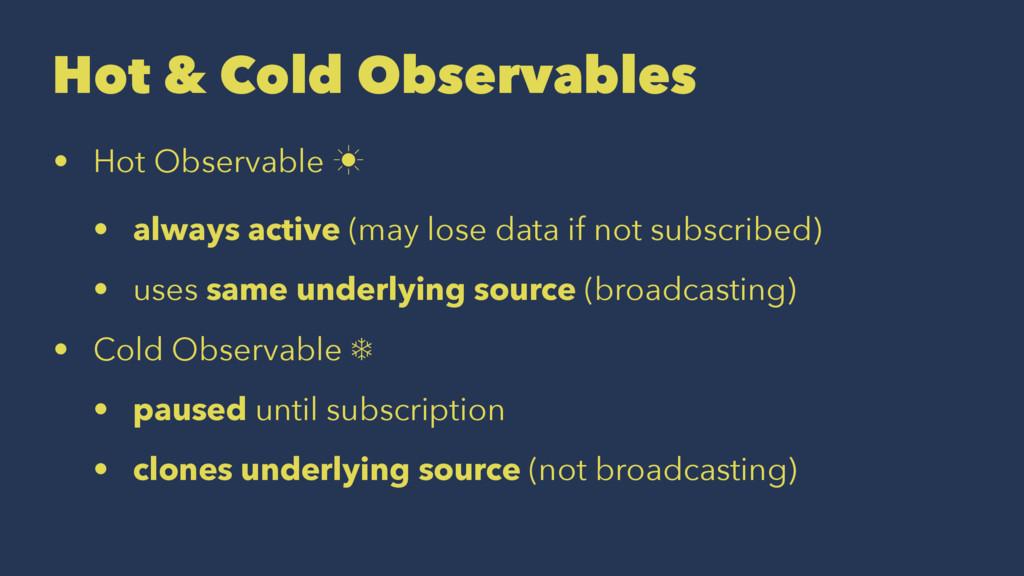 Hot & Cold Observables • Hot Observable ‗ • alw...