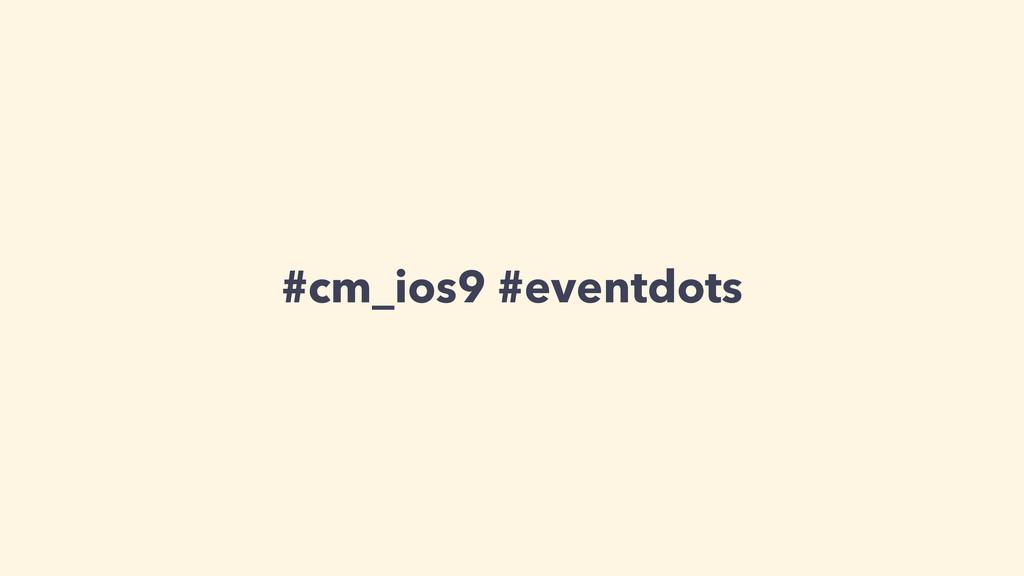 #cm_ios9 #eventdots