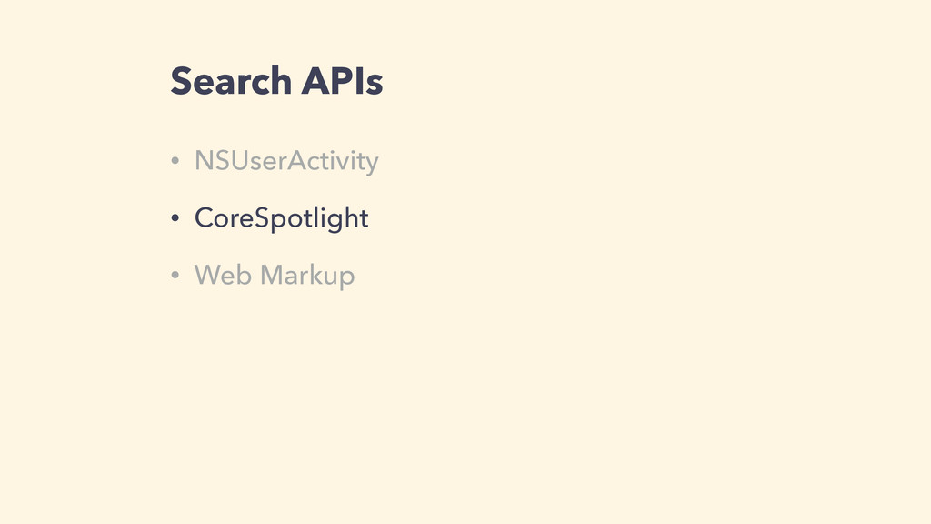 Search APIs • NSUserActivity • CoreSpotlight • ...
