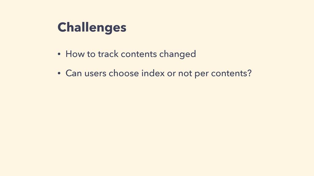 Challenges • How to track contents changed • Ca...