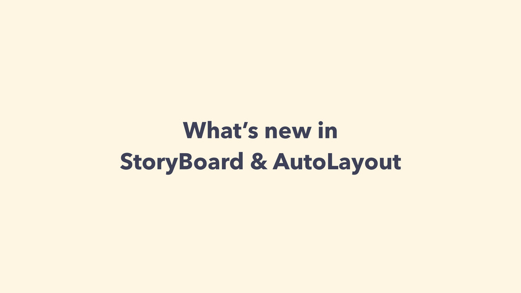 What's new in StoryBoard & AutoLayout