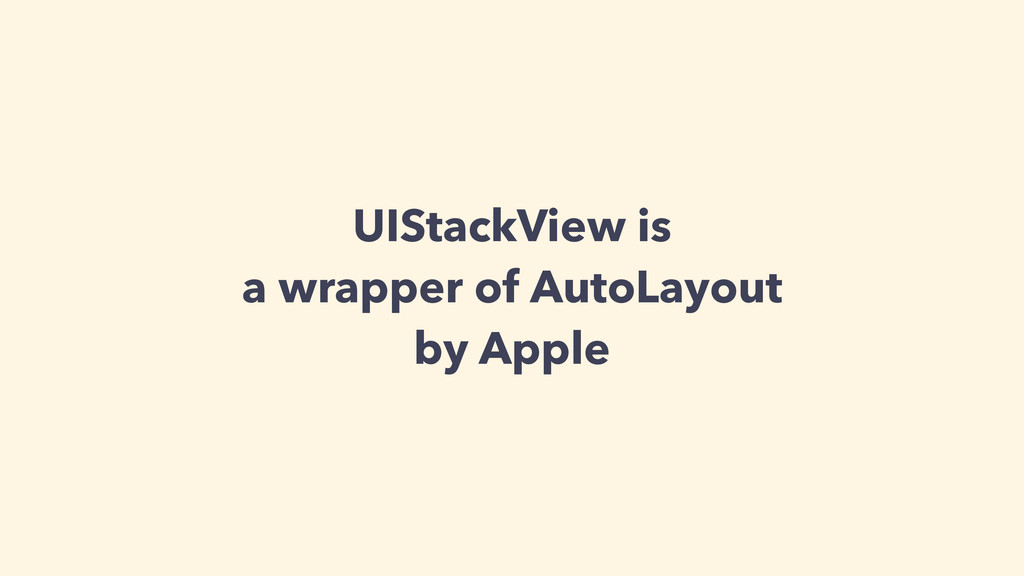 UIStackView is a wrapper of AutoLayout by Apple