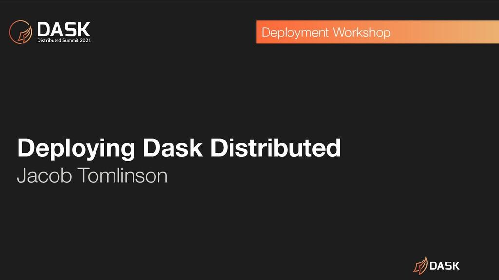 Deployment Workshop Deploying Dask Distributed ...