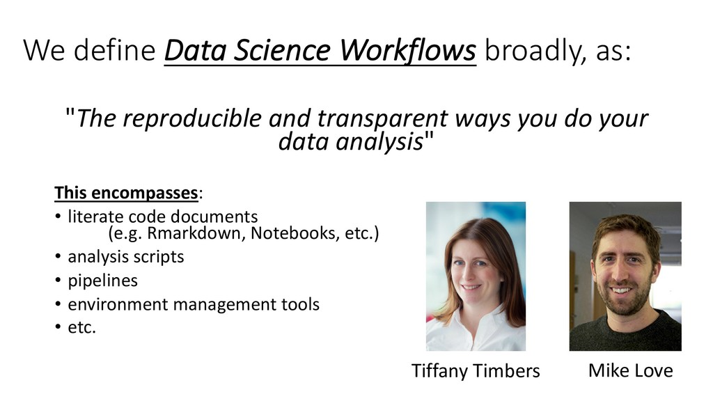 "We define Data Science Workflows broadly, as: ""..."