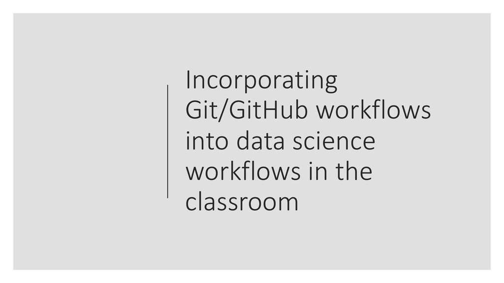 Incorporating Git/GitHub workflows into data sc...