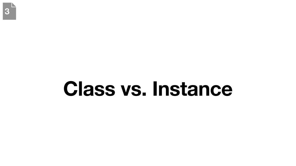 Class vs. Instance 3