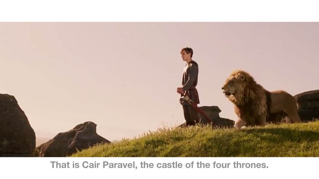 That is Cair Paravel, the castle of the four th...