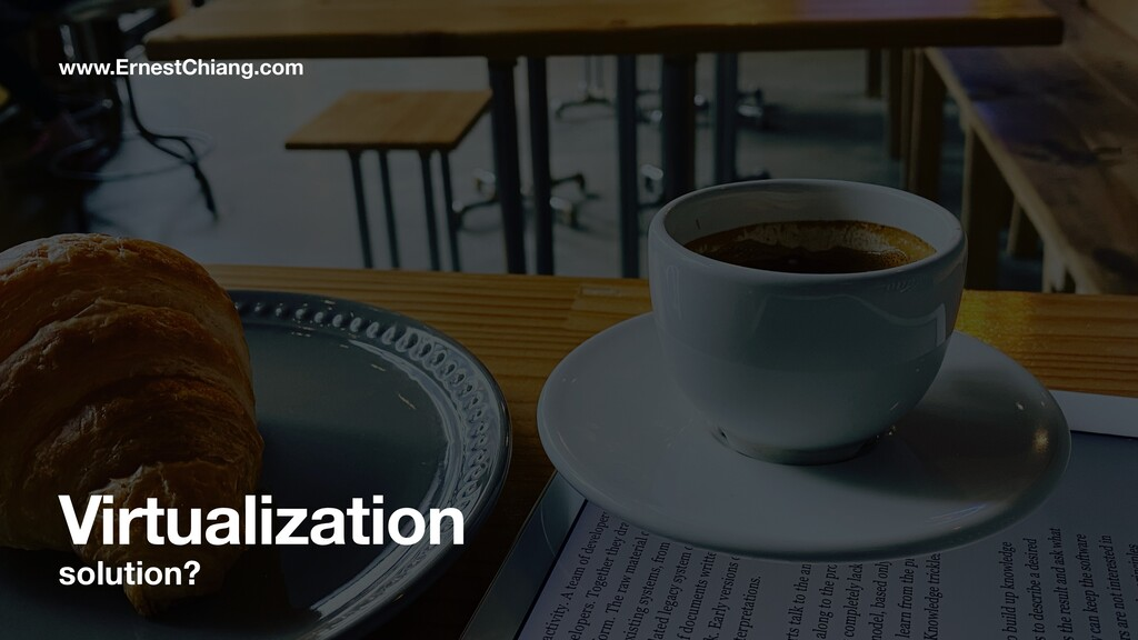 solution? Virtualization www.ErnestChiang.com