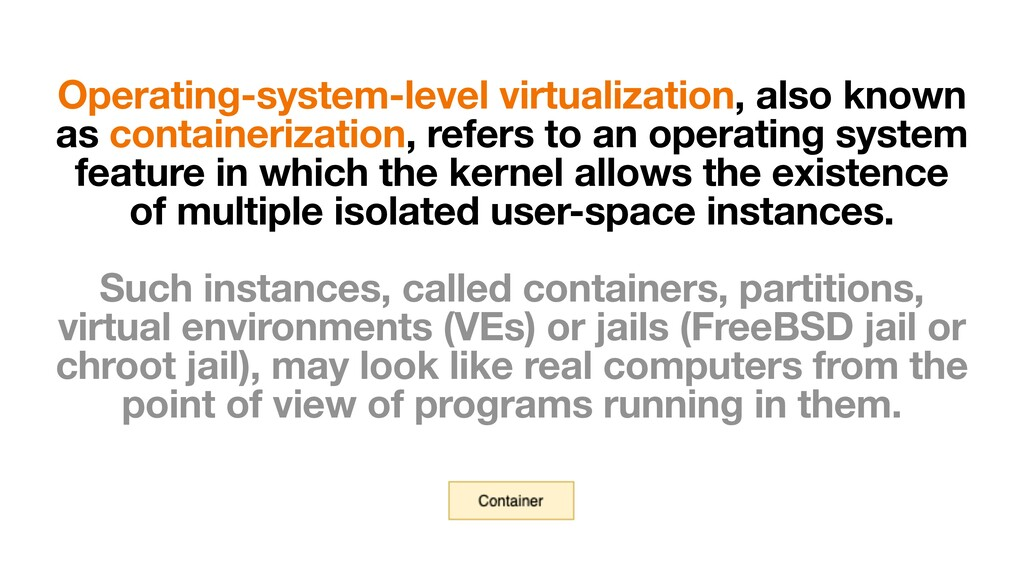 Operating-system-level virtualization, also kno...