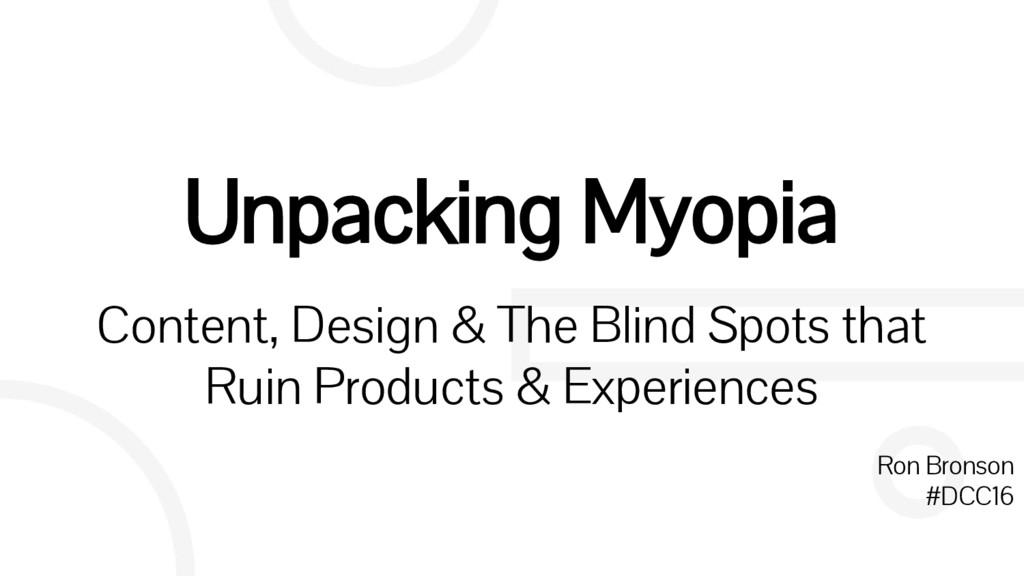 Unpacking Myopia Content, Design & The Blind Sp...